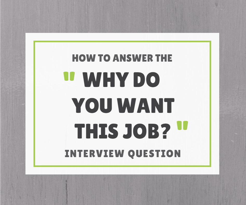 INTERVIEW QUESTION TIPS: WHY DO YOU WANT THIS JOB?